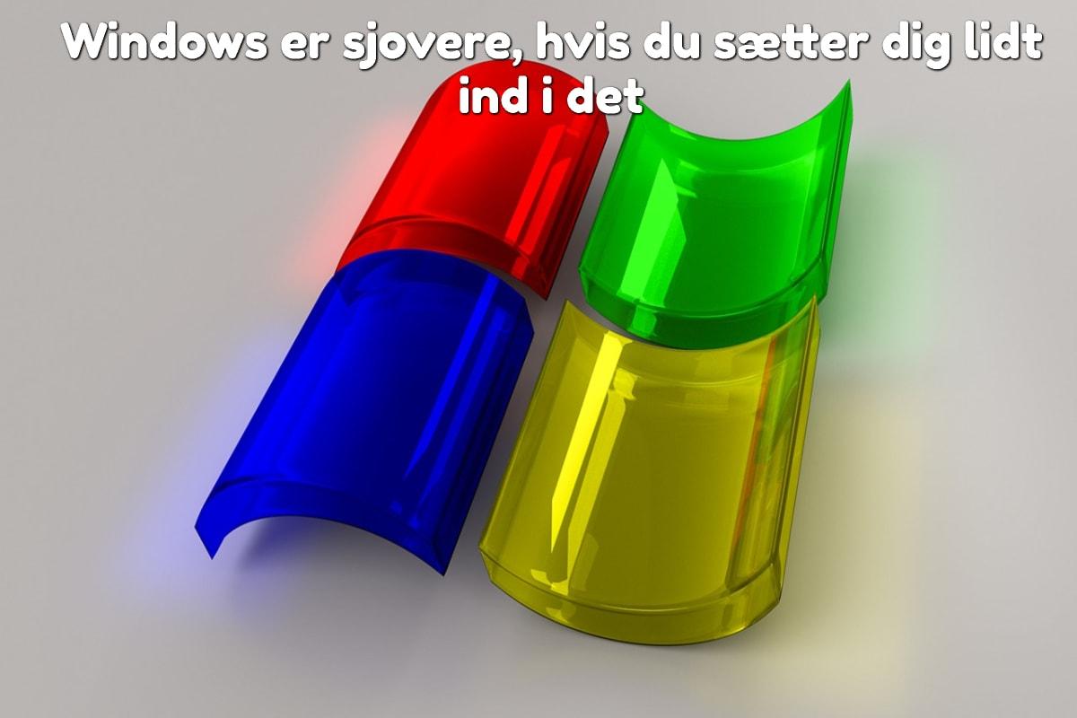 Windows er sjovere, hvis du sætter dig lidt ind i det